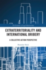Extraterritoriality and International Bribery : A Collective Action Perspective - eBook