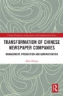 Transformation of Chinese Newspaper Companies : Management, Production and Administration - eBook