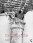 The Production of Heritage : The Politicisation of Architectural Conservation - eBook