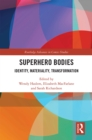 Superhero Bodies : Identity, Materiality, Transformation - eBook