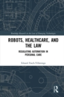 Robots, Healthcare, and the Law : Regulating Automation in Personal Care - eBook