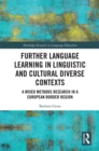 Further Language Learning in Linguistic and Cultural Diverse Contexts : A Mixed Methods Research in a European Border Region - eBook