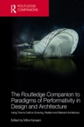 The Routledge Companion to Paradigms of Performativity in Design and Architecture : Using Time to Craft an Enduring, Resilient and Relevant Architecture - eBook