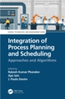 Integration of Process Planning and Scheduling : Approaches and Algorithms - eBook