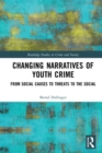Changing Narratives of Youth Crime : From Social Causes to Threats to the Social - eBook