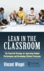 Lean in the Classroom : The Powerful Strategy for Improving Student Performance and Developing Efficient Processes - eBook