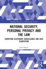 National Security, Personal Privacy and the Law : Surveying Electronic Surveillance and Data Acquisition - eBook