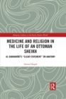 "Medicine and Religion in the Life of an Ottoman Sheikh : Al-Damanhuri's ""Clear Statement"" on Anatomy - eBook"