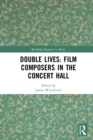 Double Lives: Film Composers in the Concert Hall - eBook