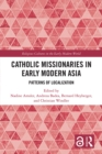 Catholic Missionaries in Early Modern Asia : Patterns of Localization - eBook