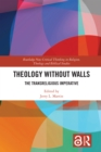 Theology Without Walls : The Transreligious Imperative - eBook