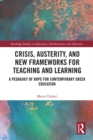 Crisis, Austerity, and New Frameworks for Teaching and Learning : A Pedagogy of Hope for Contemporary Greek Education - eBook