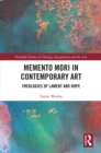 Memento Mori in Contemporary Art : Theologies of Lament and Hope - eBook