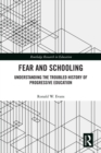 Fear and Schooling : Understanding the Troubled History of Progressive Education - eBook