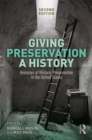 Giving Preservation a History : Histories of Historic Preservation in the United States - eBook