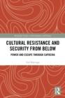 Cultural Resistance and Security from Below : Power and Escape through Capoeira - eBook