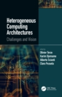 Heterogeneous Computing Architectures : Challenges and Vision - eBook