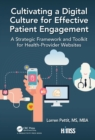 Cultivating a Digital Culture for Effective Patient Engagement : A Strategic Framework and Toolkit for Health-Provider Websites - eBook