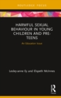 Harmful Sexual Behaviour in Young Children and Pre-Teens : An Education Issue - eBook