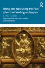 Using and Not Using the Past after the Carolingian Empire : c. 900-c.1050 - eBook
