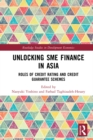 Unlocking SME Finance in Asia : Roles of Credit Rating and Credit Guarantee Schemes - eBook