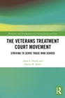 The Veterans Treatment Court Movement : Striving to Serve Those Who Served - eBook