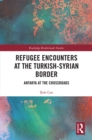 Refugee Encounters at the Turkish-Syrian Border : Antakya at the Crossroads - eBook