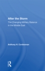 After The Storm : The Changing Military Balance In The Middle East - eBook