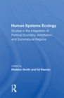 Human Systems Ecology : Studies In The Integration Of Political Economy, Adaptation, And Socionatural Regions - eBook