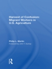 Harvest Of Confusion : Migrant Workers In U.s. Agriculture - eBook