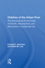 Children Of The Urban Poor : The Sociocultural Environment Of Growth, Development,And Malnutrition In Guatemala City - eBook