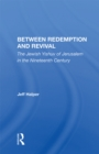 Between Redemption And Revival : The Jewish Yishuv Of Jerusalem In The Nineteenth Century - eBook