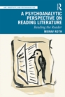 A Psychoanalytic Perspective on Reading Literature : Reading the Reader - eBook