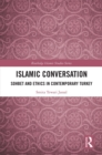 Islamic Conversation : Sohbet and Ethics in Contemporary Turkey - eBook