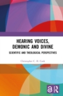 Hearing Voices, Demonic and Divine : Scientific and Theological Perspectives - eBook