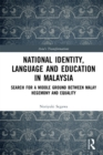National Identity, Language and Education in Malaysia : Search for a Middle Ground between Malay Hegemony and Equality - eBook