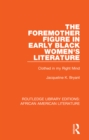 The Foremother Figure in Early Black Women's Literature : Clothed in my Right Mind - eBook
