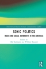 Sonic Politics : Music and Social Movements in the Americas - eBook