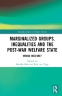 Marginalized Groups, Inequalities and the Post-War Welfare State : Whose Welfare? - eBook