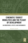 Cinematic Tourist Mobilities and the Plight of Development : On Atmospheres, Affects, and Environments - eBook