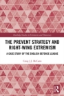 The Prevent Strategy and Right-wing Extremism : A Case Study of the English Defence League - eBook