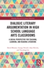 Dialogic Literary Argumentation in High School Language Arts Classrooms : A Social Perspective for Teaching, Learning, and Reading Literature - eBook