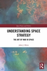 Understanding Space Strategy : The Art of War in Space - eBook