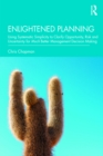 Enlightened Planning : Using Systematic Simplicity to Clarify Opportunity, Risk and Uncertainty for Much Better Management Decision Making - eBook