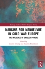 Margins for Manoeuvre in Cold War Europe : The Influence of Smaller Powers - eBook