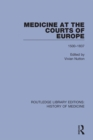 Medicine at the Courts of Europe : 1500-1837 - eBook