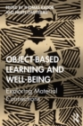 Object-Based Learning and Well-Being : Exploring Material Connections - eBook