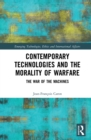 Contemporary Technologies and the Morality of Warfare : The War of the Machines - eBook