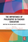 The Importance of Philosophy in Teacher Education : Mapping the Decline and its Consequences - eBook