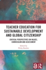 Teacher Education for Sustainable Development and Global Citizenship : Critical Perspectives on Values, Curriculum and Assessment - eBook